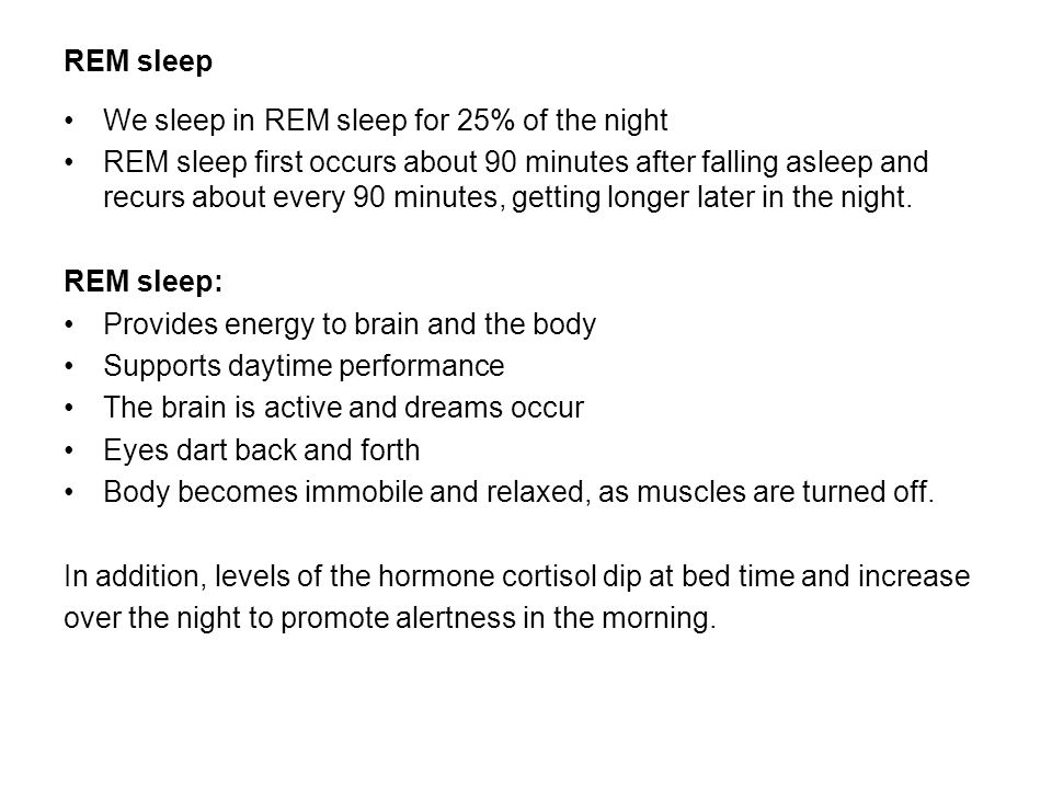 REM sleep We sleep in REM sleep for 25% of the night.