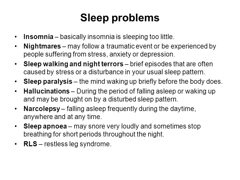 Sleep problems Insomnia – basically insomnia is sleeping too little.