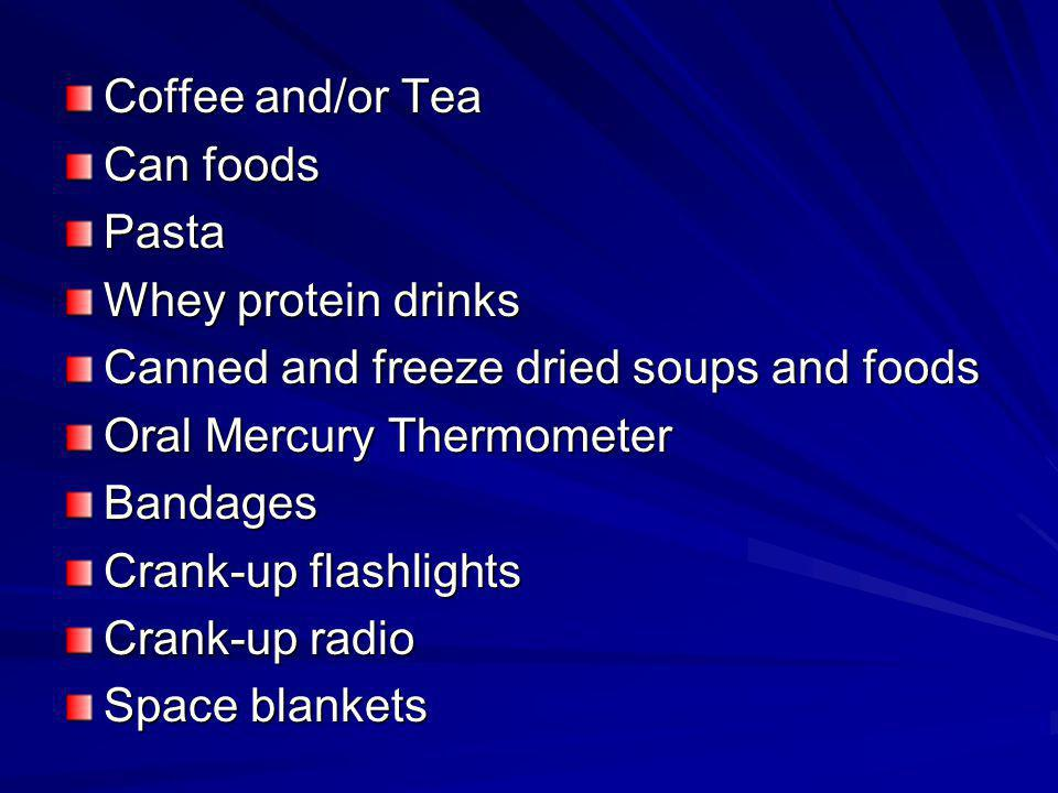 Coffee and/or Tea Can foods. Pasta. Whey protein drinks. Canned and freeze dried soups and foods.