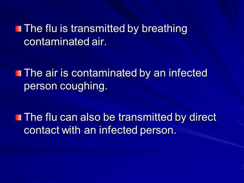 The flu is transmitted by breathing contaminated air.