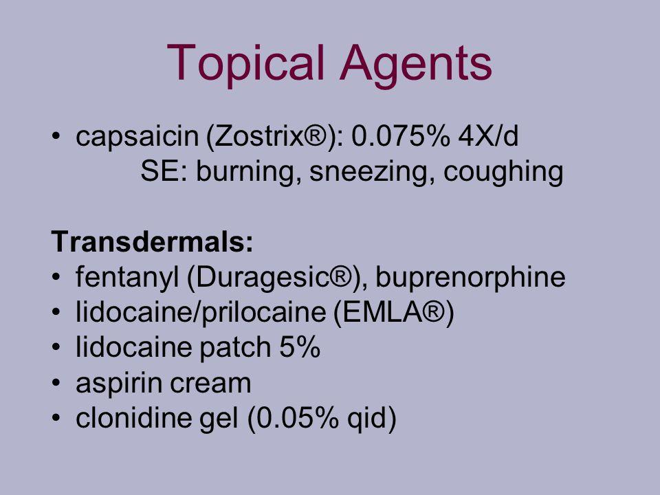 Topical Agents capsaicin (Zostrix®): 0.075% 4X/d