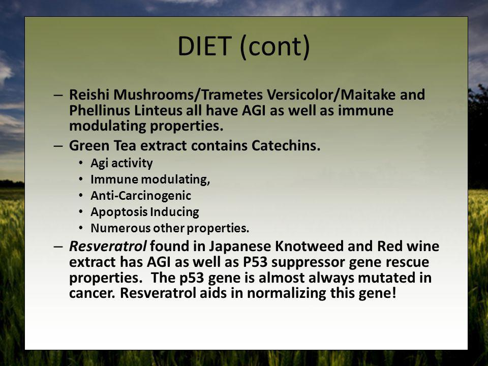 DIET (cont) Reishi Mushrooms/Trametes Versicolor/Maitake and Phellinus Linteus all have AGI as well as immune modulating properties.
