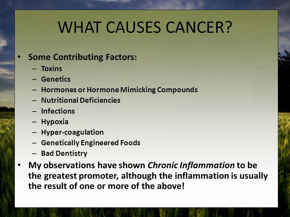 WHAT CAUSES CANCER Some Contributing Factors: