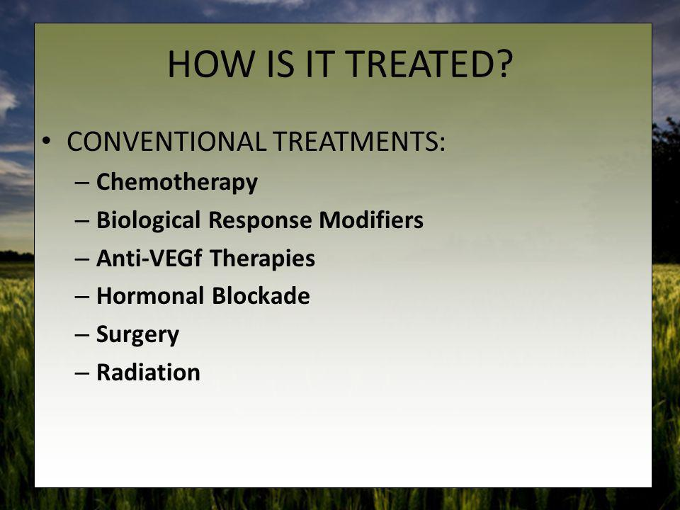 HOW IS IT TREATED CONVENTIONAL TREATMENTS: Chemotherapy