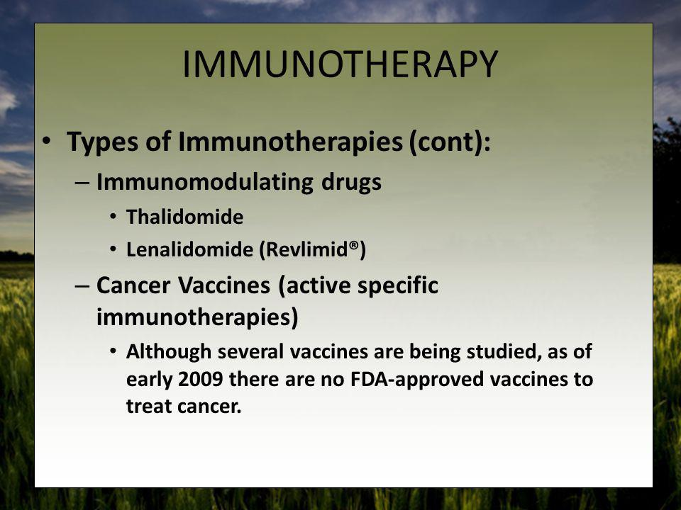 IMMUNOTHERAPY Types of Immunotherapies (cont): Immunomodulating drugs
