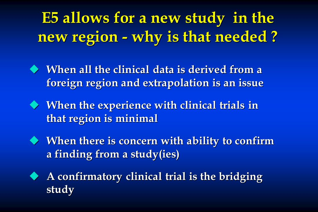 E5 allows for a new study in the new region - why is that needed
