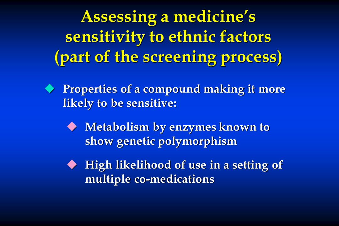 Assessing a medicine's sensitivity to ethnic factors (part of the screening process)