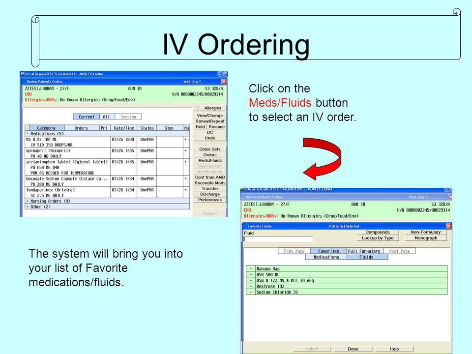 IV Ordering Click on the Meds/Fluids button to select an IV order.