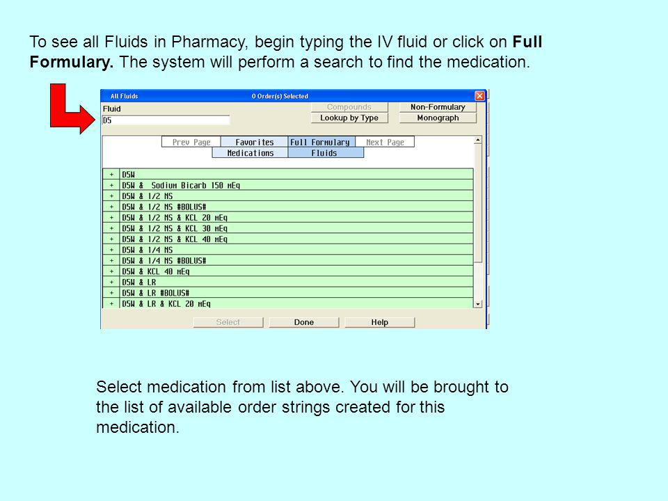 To see all Fluids in Pharmacy, begin typing the IV fluid or click on Full Formulary. The system will perform a search to find the medication.