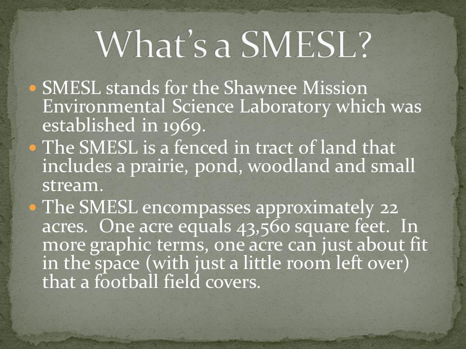 What's a SMESL SMESL stands for the Shawnee Mission Environmental Science Laboratory which was established in 1969.