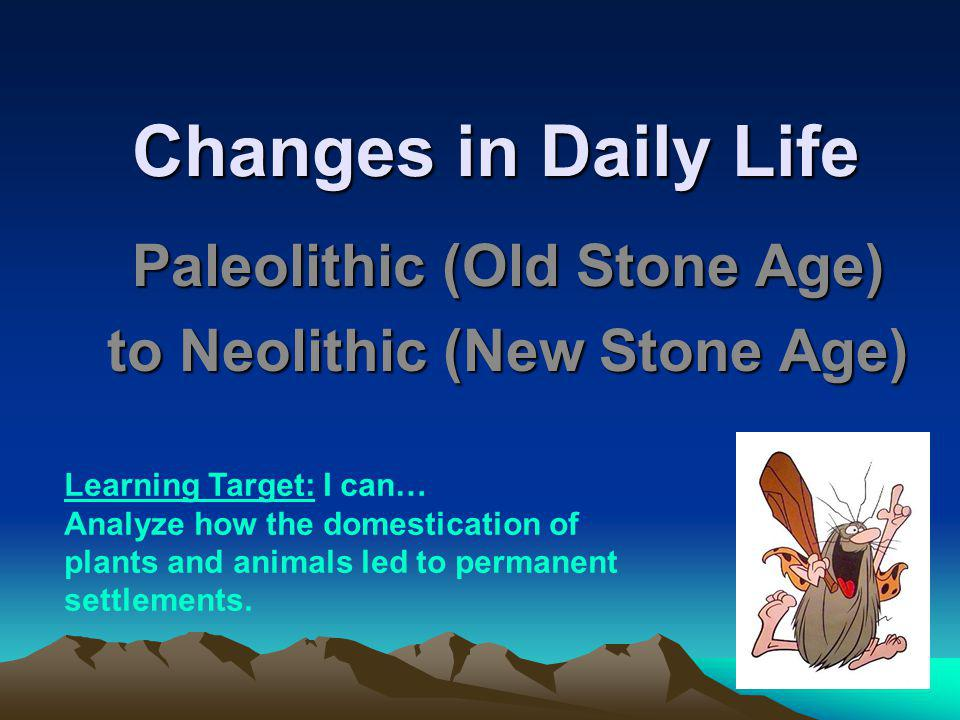 changes from the paleolithic to the Significant differences between the two time periods would support the idea that  the transition from the middle to the upper paleolithic coincided with changes in.