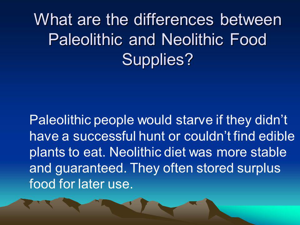 What are the differences between Paleolithic and Neolithic Food Supplies