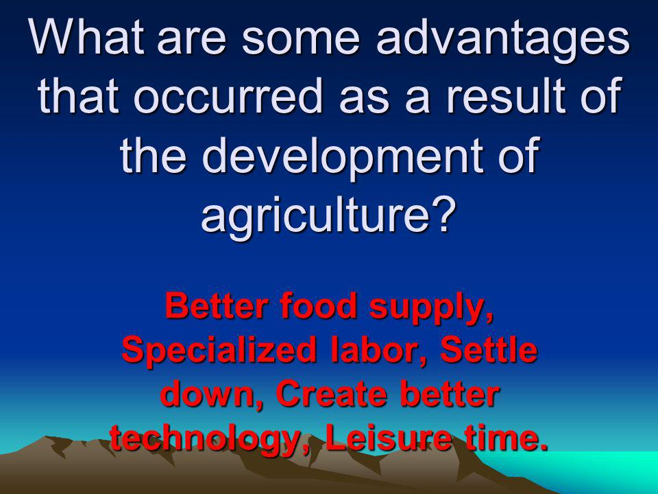 What are some advantages that occurred as a result of the development of agriculture