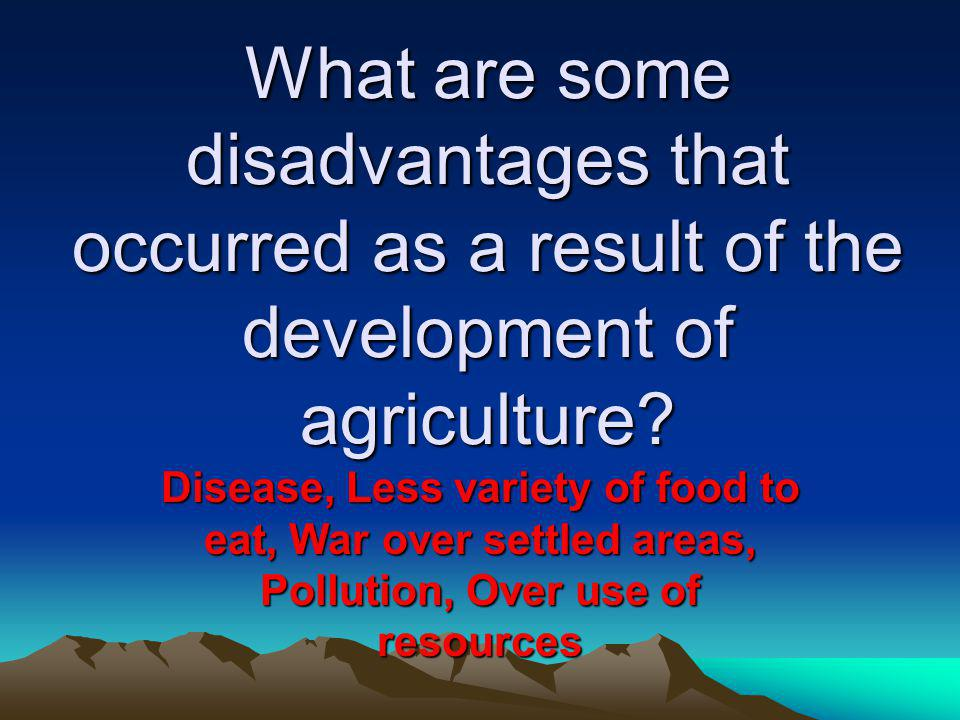 What are some disadvantages that occurred as a result of the development of agriculture