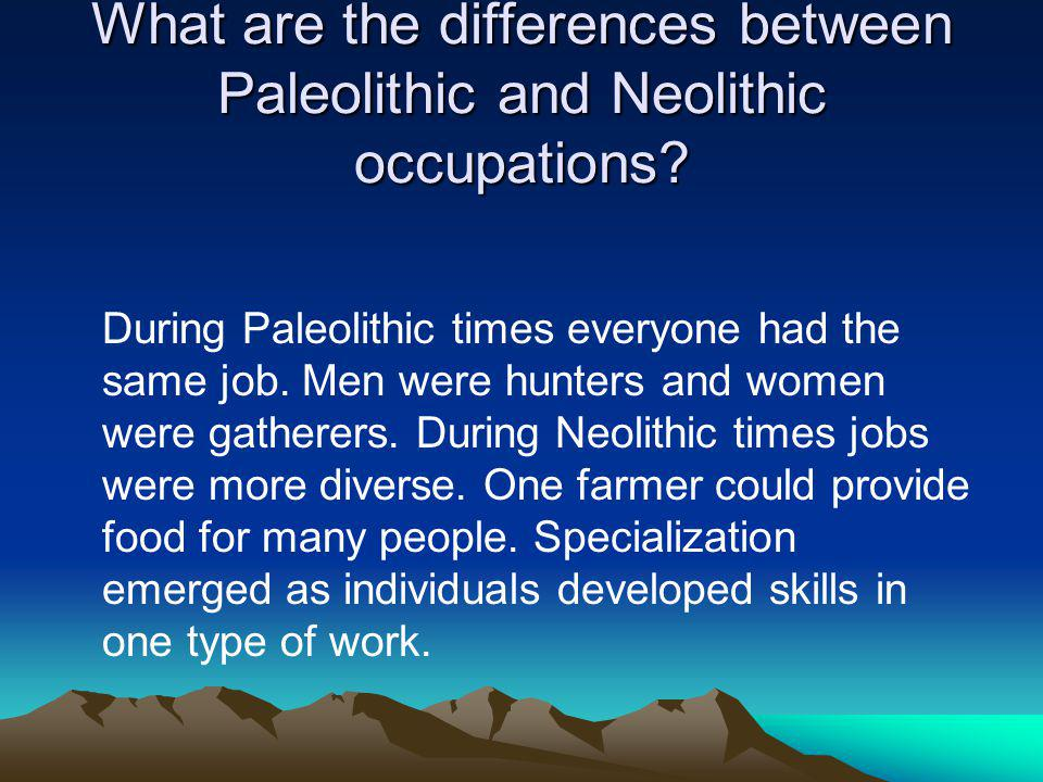 What are the differences between Paleolithic and Neolithic occupations