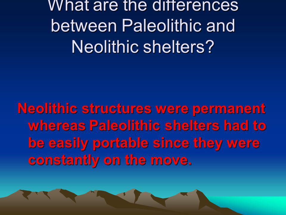 What are the differences between Paleolithic and Neolithic shelters