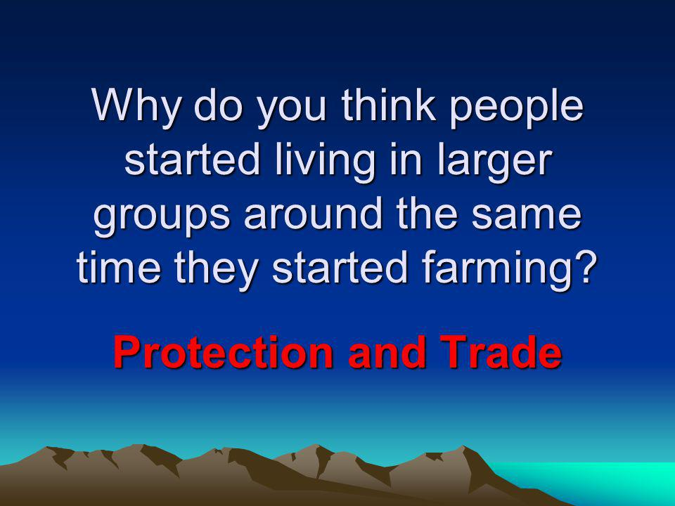 Why do you think people started living in larger groups around the same time they started farming