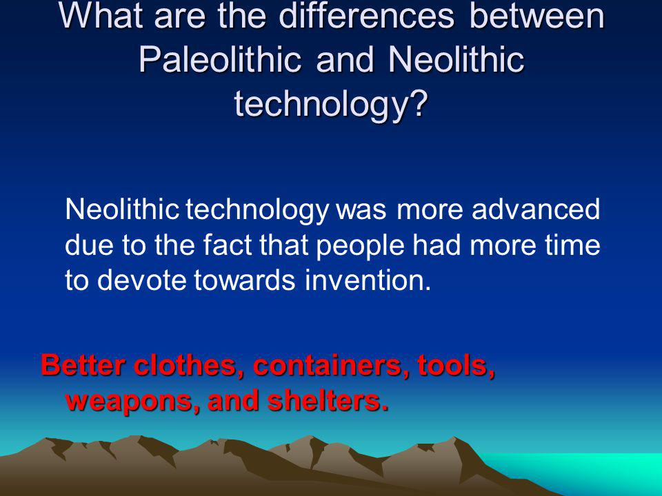 What are the differences between Paleolithic and Neolithic technology