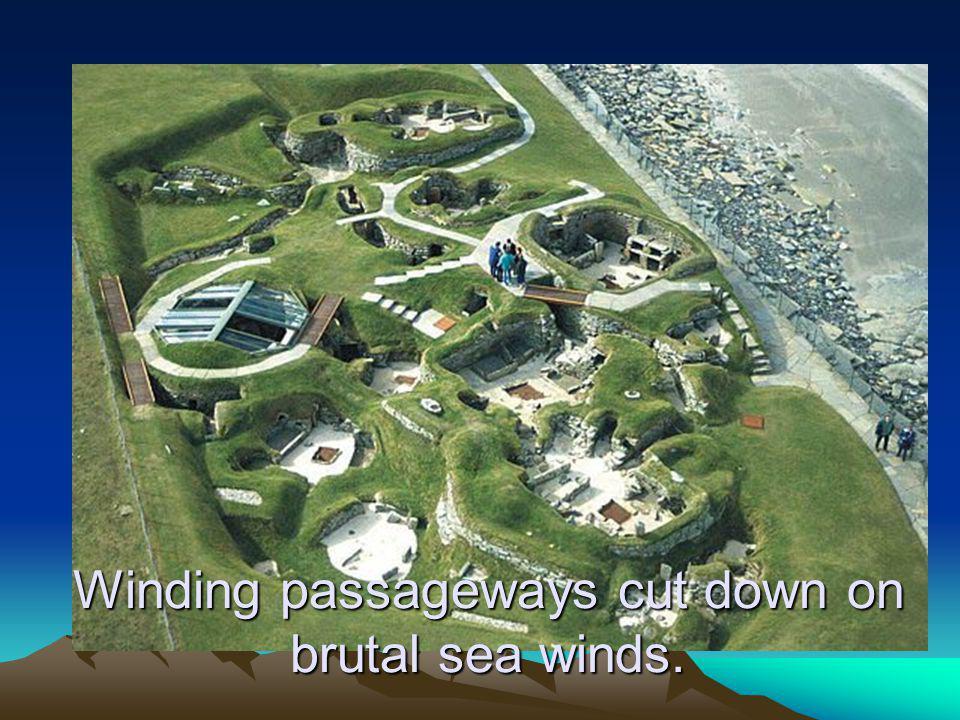 Winding passageways cut down on brutal sea winds.