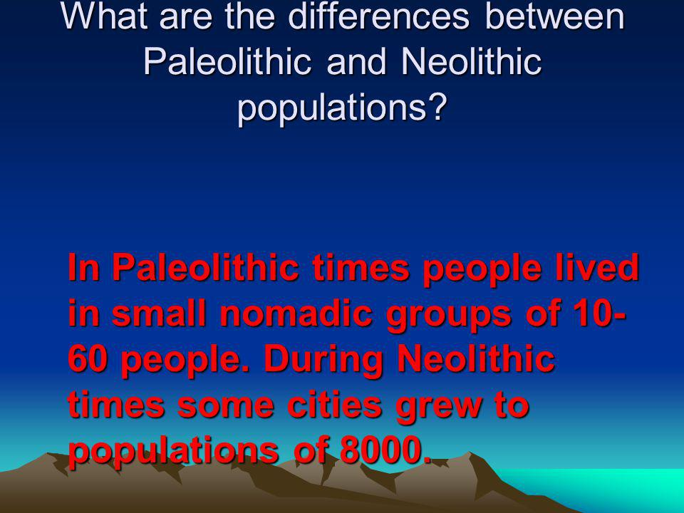 What are the differences between Paleolithic and Neolithic populations