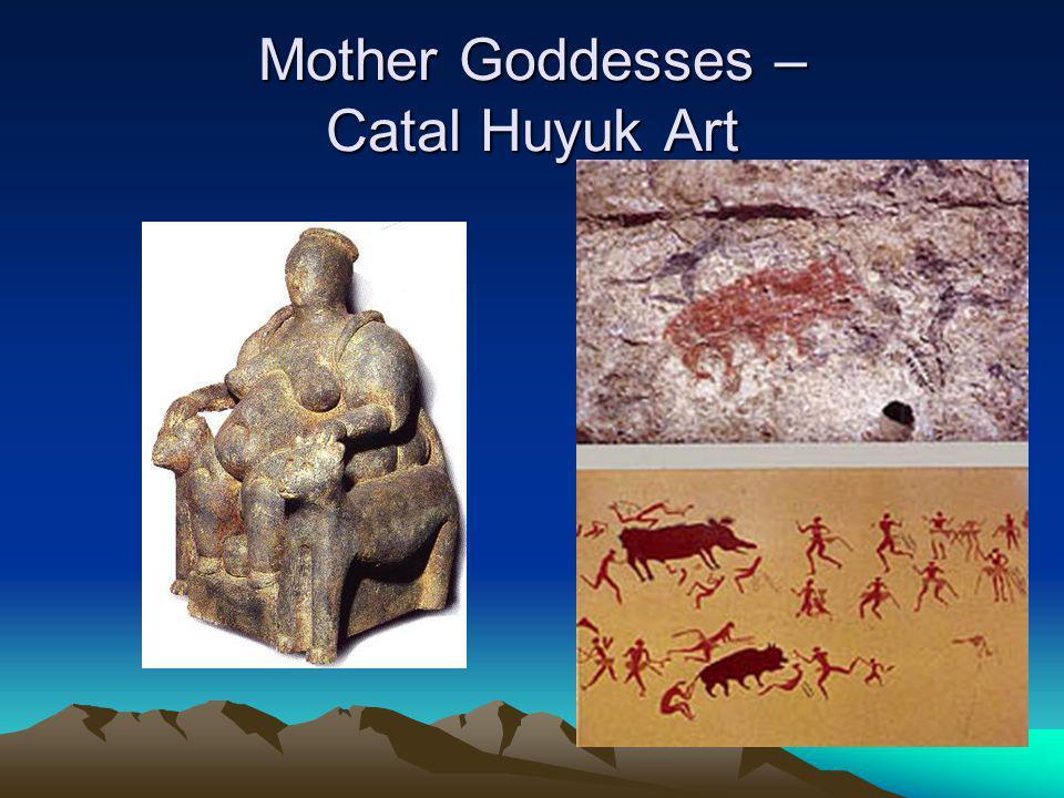 Mother Goddesses – Catal Huyuk Art