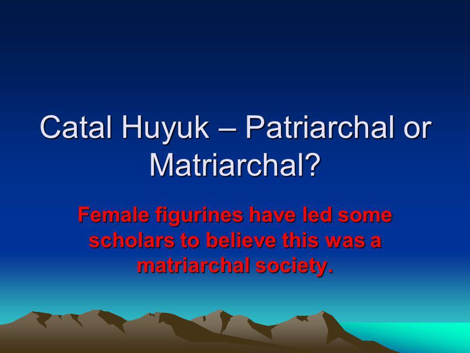 Catal Huyuk – Patriarchal or Matriarchal