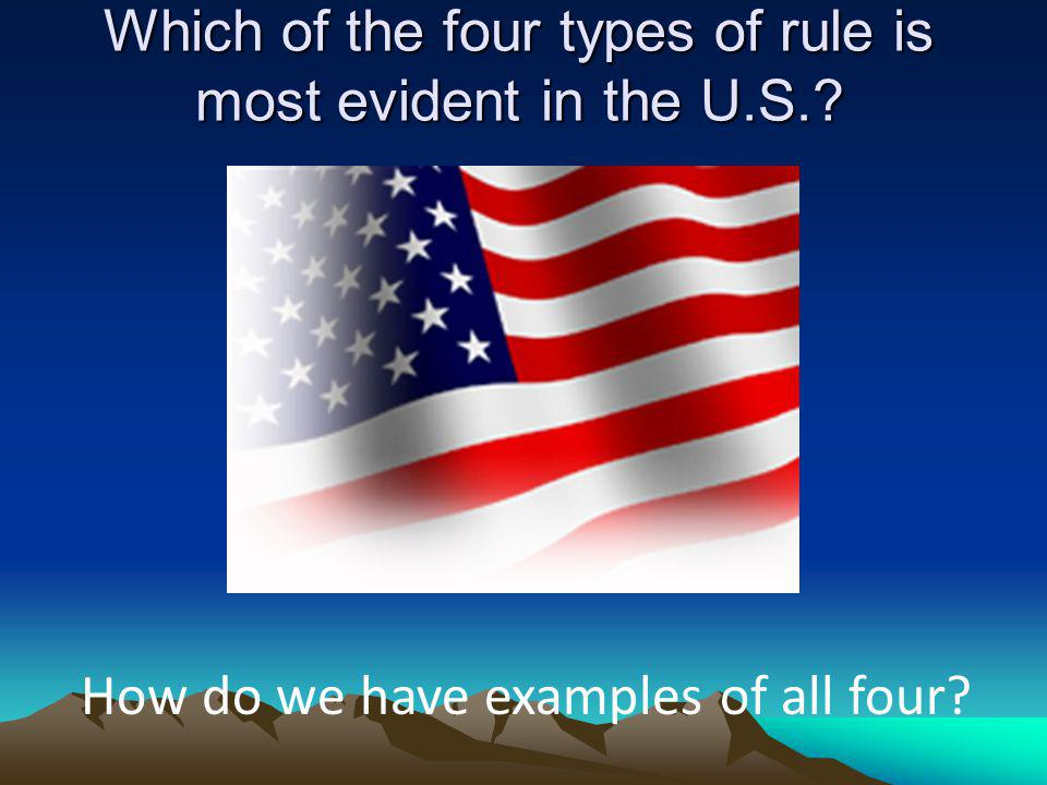Which of the four types of rule is most evident in the U.S.