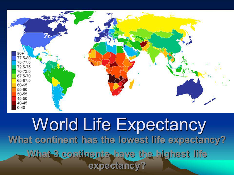 World Life Expectancy What continent has the lowest life expectancy