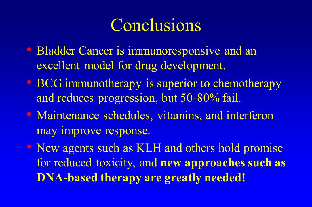 Conclusions Bladder Cancer is immunoresponsive and an excellent model for drug development.