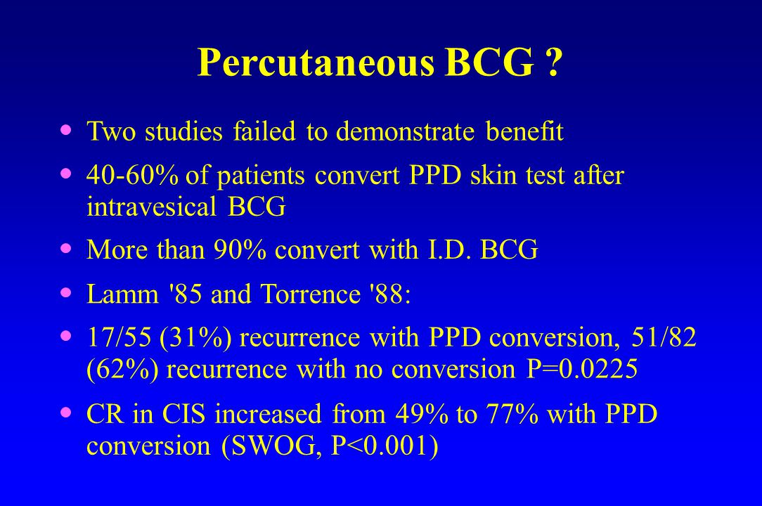 Percutaneous BCG Two studies failed to demonstrate benefit
