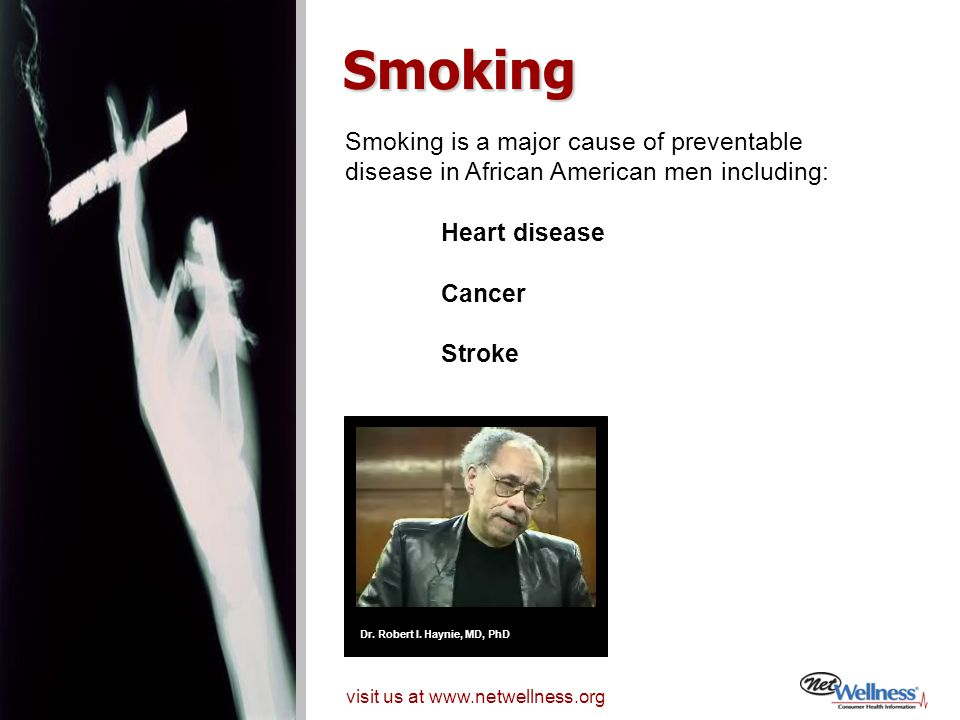 Smoking Smoking is a major cause of preventable disease in African American men including: Heart disease.