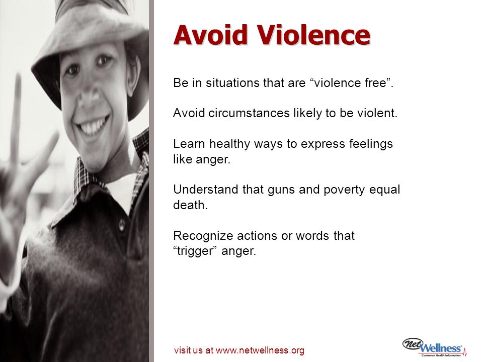 Avoid Violence Be in situations that are violence free .