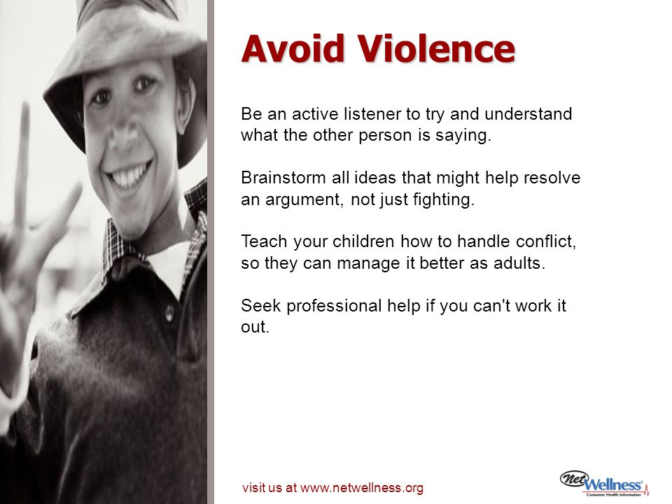 Avoid Violence Be an active listener to try and understand