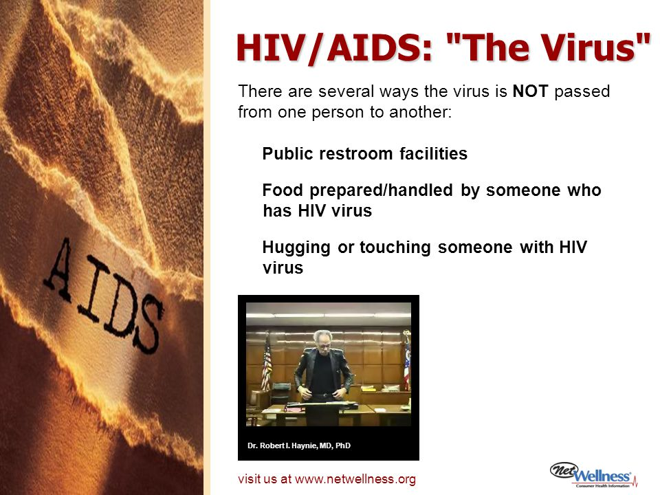 HIV/AIDS: The Virus There are several ways the virus is NOT passed