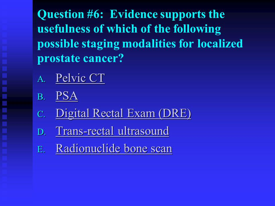Question #6: Evidence supports the usefulness of which of the following possible staging modalities for localized prostate cancer