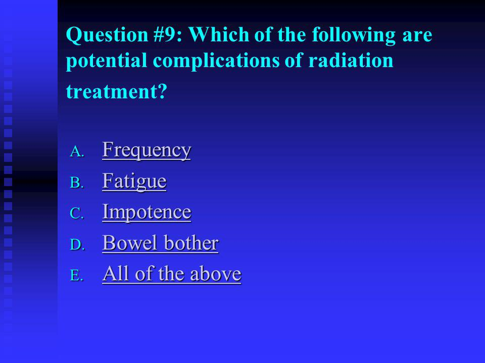 Question #9: Which of the following are potential complications of radiation treatment