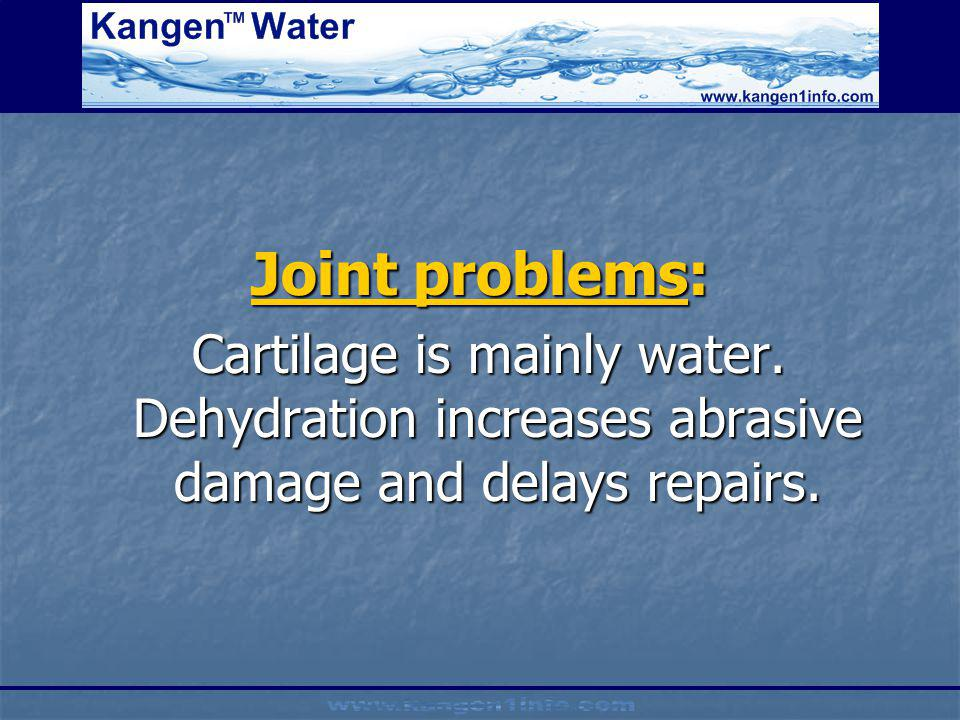 Joint problems: Cartilage is mainly water.
