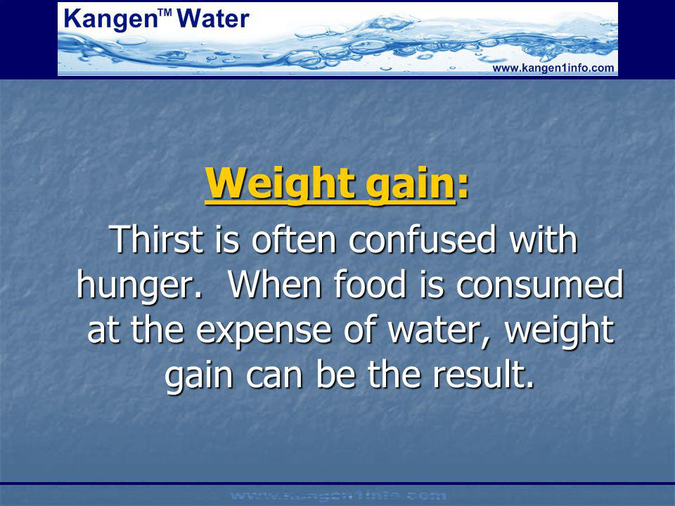Weight gain: Thirst is often confused with hunger.