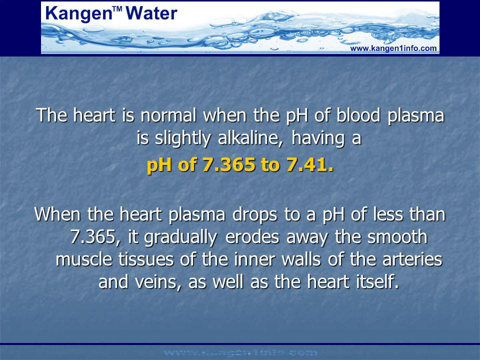 The heart is normal when the pH of blood plasma is slightly alkaline, having a