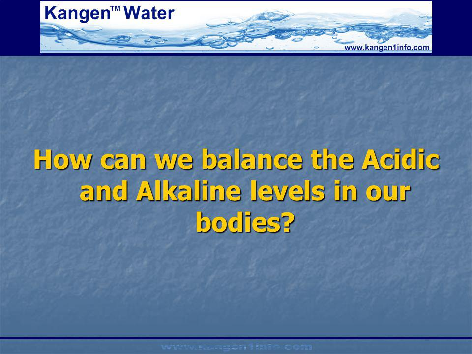How can we balance the Acidic and Alkaline levels in our bodies
