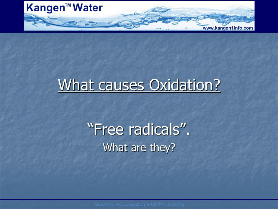 What causes Oxidation Free radicals . What are they