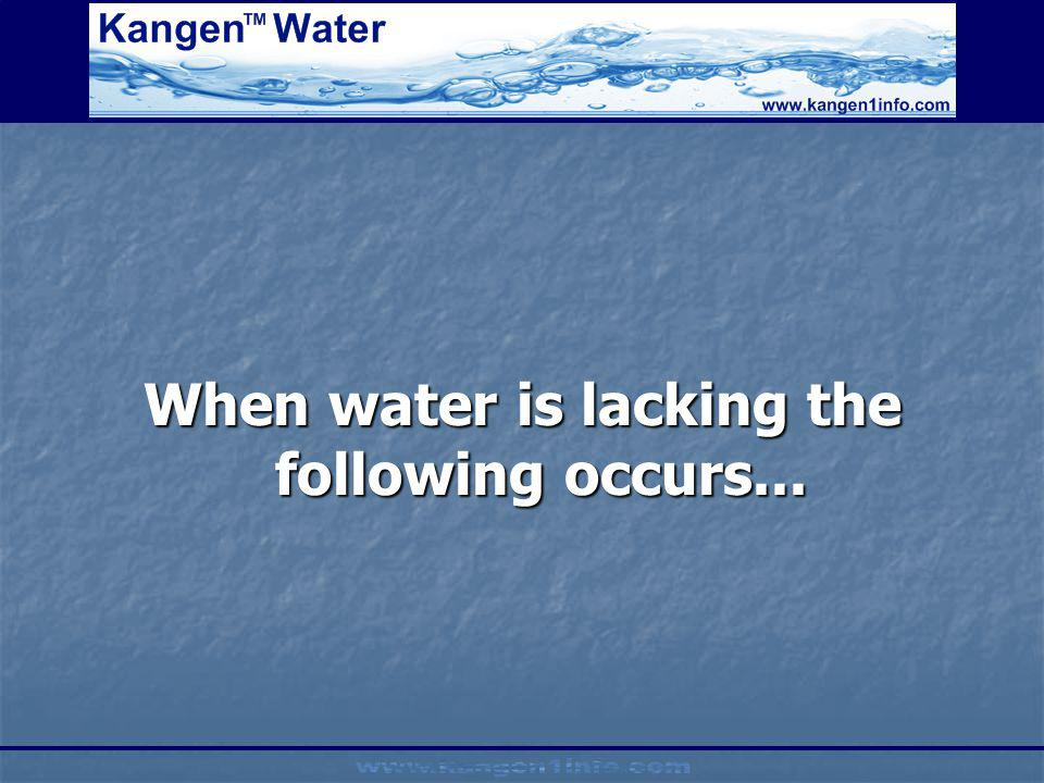 When water is lacking the following occurs...
