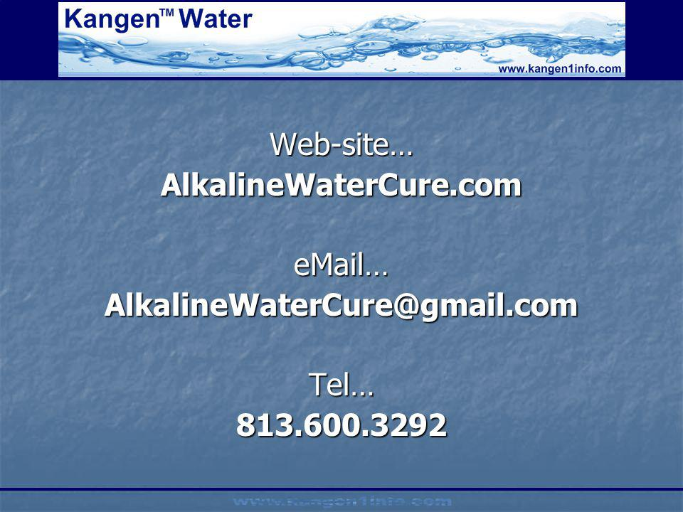 Web-site… AlkalineWaterCure.com eMail… AlkalineWaterCure@gmail.com Tel… 813.600.3292