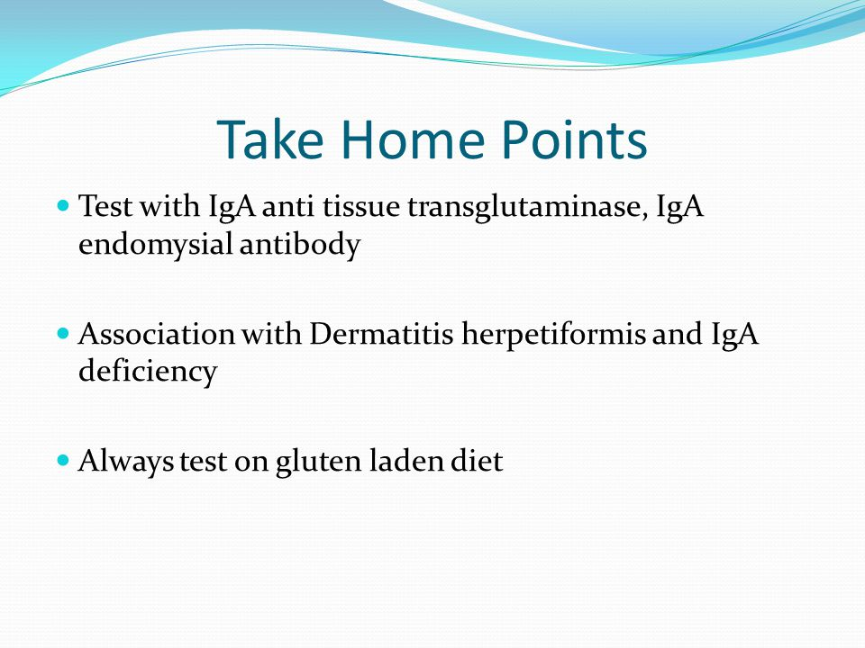 Take Home Points Test with IgA anti tissue transglutaminase, IgA endomysial antibody. Association with Dermatitis herpetiformis and IgA deficiency.
