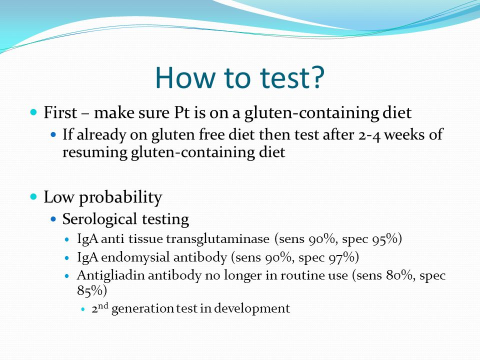 How to test First – make sure Pt is on a gluten-containing diet