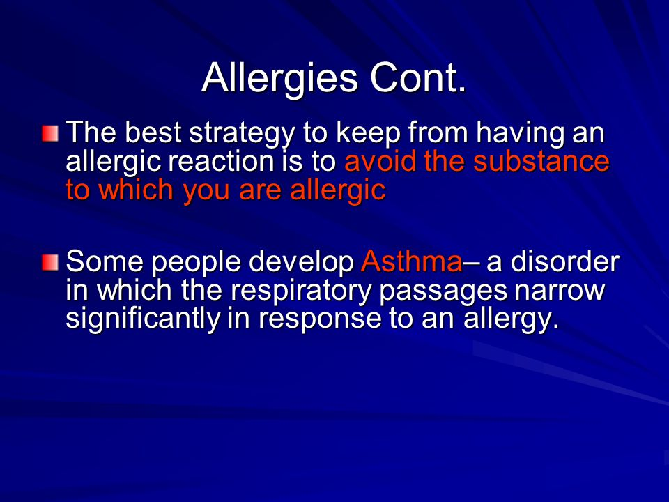 Allergies Cont. The best strategy to keep from having an allergic reaction is to avoid the substance to which you are allergic.