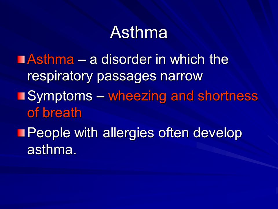 Asthma Asthma – a disorder in which the respiratory passages narrow