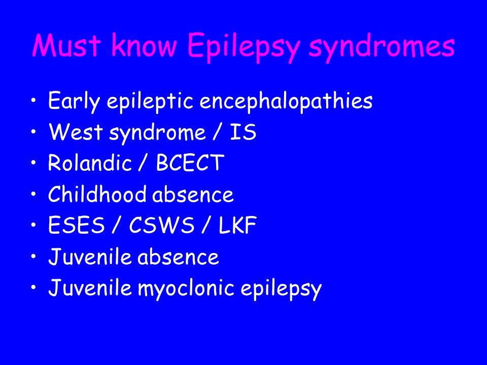 Must know Epilepsy syndromes