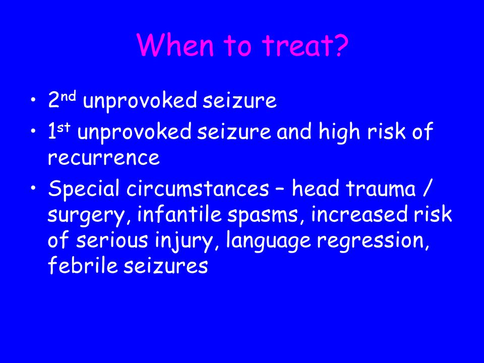 When to treat 2nd unprovoked seizure