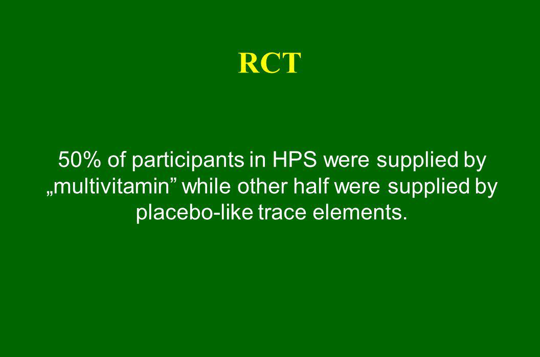 "RCT 50% of participants in HPS were supplied by ""multivitamin while other half were supplied by placebo-like trace elements."